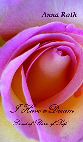 I Have a Dream: Scent of Roses of Life (English Edition)
