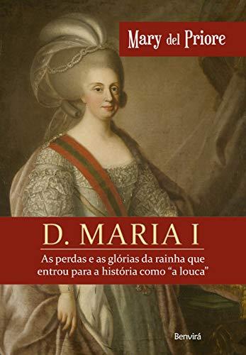 """D. Maria I - As perdas e as glórias da rainha que entrou para a história como """"a louca"""""""