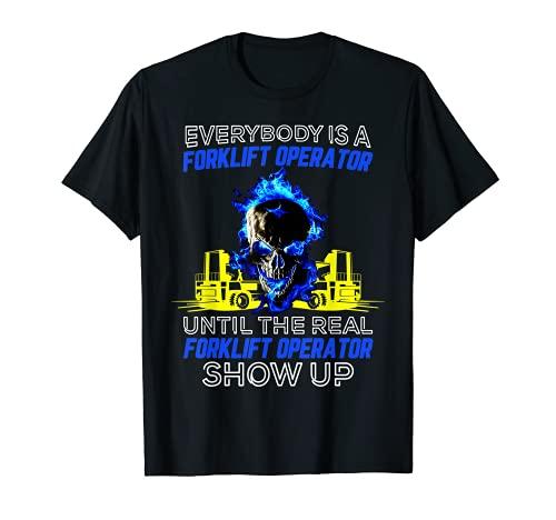 Todo el mundo es un operador de carretillas elevadoras hasta que el verdadero aparezca Camiseta