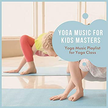 Yoga Music for Kids Masters - Yoga Music Playlist for Yoga Class