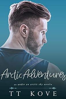 Arctic Adventures: an Under an Arctic Sky novella by [TT Kove]