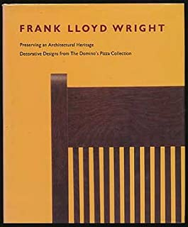 Frank Lloyd Wright: Preserving the Architectural Heritage- Decorative Designs From the Domino's Pizza Collection