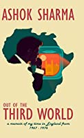 Out of the Third World: A memoir of my time in England from 1967-1976