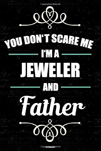 You don't scare me I'm a Jeweler and Father Notebook: Jeweler Journal 6 x 9 inch Book 120 lined pages gift