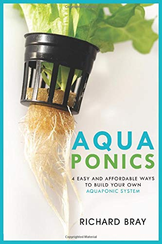Aquaponics: 4 Easy and Affordable Ways to Build Your Own Aquaponic System and Raise Fish and Plants Together (Urban Homesteading)