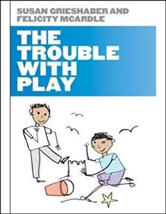 [The Trouble with Play] (By: Susan Jane Grieshaber) [published: October, 2010]