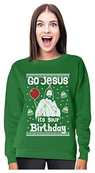 Tstars Go Jesus It s Your Birthday Ugly Christmas Sweater Women Sweatshirt Small Green