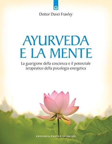 Ayurveda e la mente: Il potere terapeutico della psicologia energetica Nuova edizione
