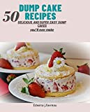 Dump Cake Receipes Book: 50 Delicious and Super Easy Dump cakes you 'll ever...
