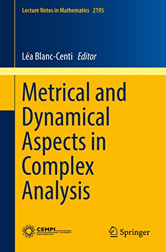 Metrical and Dynamical Aspects in Complex Analysis (Lecture Notes in Mathematics Book 2195) (English Edition)