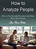 How to Analyze People: How to See through Deception and Make Better Eye Contact (English Edition)