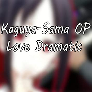 """Kaguya-Sama OP """"Love Dramatic"""""""