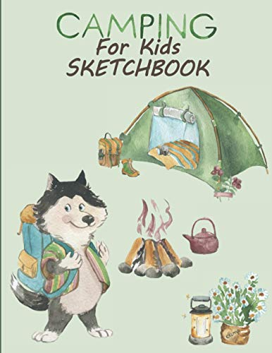 Camping For Kids Sketchbook: Best Children's Practice Drawing Pad Sketch Book - Large Journal Notebook For Creative Doodling and Sketching - Great Art ... To Draw - Cute Backpacker Cover 8.5'x11'