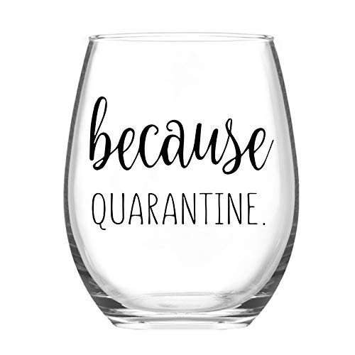 Because Quarantine Stemless Wine Glass, Funny Social Distancing Gift Idea for Women Men Mom Dad Her Him Husband Wife Friend Birthday Party Christmas, Novelty Quarantine Wine Glass, 15Oz