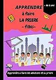 Apprendre à faire la priere (fille): livre pour apprendre à faire la priere islamique et les ablutions (pour filles de plus de 6 ans) avec illustrations