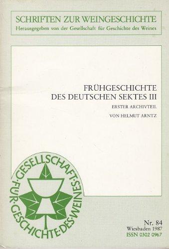 Frühgeschichte des Deutschen Sektes III - Erster Archivteil (Schriften zur Weingeschichte Nr. 84)