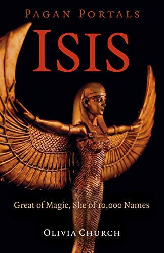 Pagan Portals - Isis: Great of Magic, She of 10,000 Names