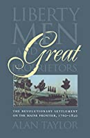 Liberty Men and Great Proprietors: The Revolutionary Settlement on the Maine Frontier, 1760-1820 (Published for the Omohundro Institute of Early American History and Culture, Williamsburg, Virginia)