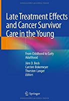 Late Treatment Effects and Cancer Survivor Care in the Young: From Childhood to Early Adulthood