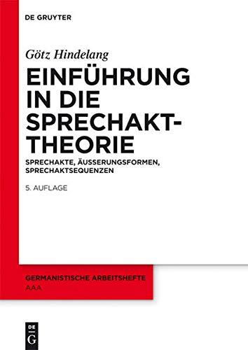 Einführung in die Sprechakttheorie: Sprechakte, Äußerungsformen, Sprechaktsequenzen (Germanistische Arbeitshefte, Band 27)