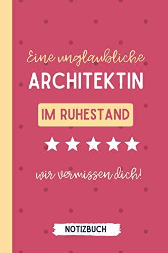 EINE UNGLAUBLICHE ARCHITEKTIN IM RUHESTAND WIR VERMISSEN DICH! NOTIZBUCH: A5 Tagesplaner 120 Seiten | Architekt Geschenk zum Ruhestand | Büro ... | Abschiedsgeschenk für liebe Kollegen
