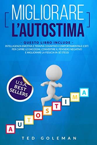 Migliorare l'autostima: 2 libri in 1 - Intelligenza Emotiva e Terapia cognitivo-comportamentale (CBT) per capire le emozioni, convertire il pensiero negativo e migliorare la fiducia in sé stessi.