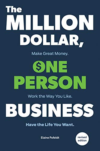 The Million-Dollar, One-Person Business, Revised: Make Great Money. Work the Way You Like. Have the Life You Want.