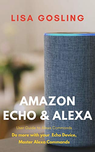 Amazon Echo User Guide: Learn 'n' Master Alexa Commands: Do more with your Echo Device, Echo Tips n Tricks
