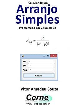 Calculando um Arranjo Simples Programado em Visual Basic (Portuguese Edition) by [Vitor Amadeu  Souza]