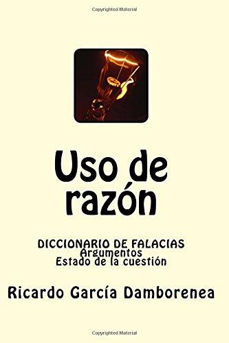 Uso de razón: Diccionario de Falacias. Argumentos. Estado de la cuestión