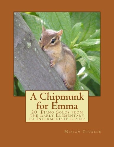 A Chipmunk for Emma: 20 Piano Solos from the Early Elementary to Intermediate Levels