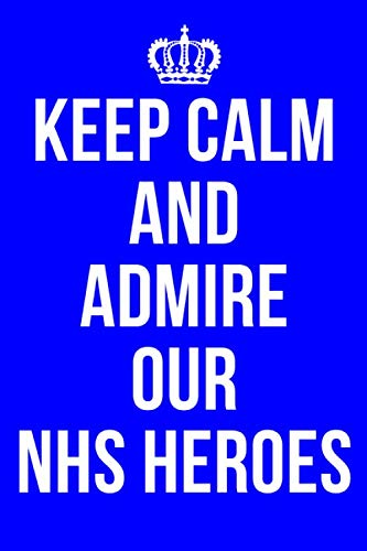 KEEP CALM AND ADMIRE OUR NHS HEROES: Thank You NHS Key Worker Notebook / Journal / Diary, Gifts for Men Women Key Workers Doctors Nurses, 120 Lined Pages A5.