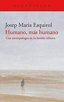 Humano, más humano: Una antropología de la herida infinita (El Acantilado nº 418) de [Josep Maria Esquirol]