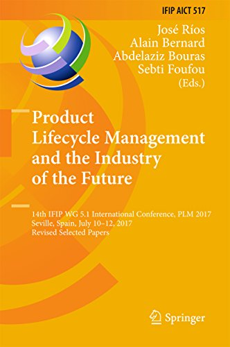 Product Lifecycle Management and the Industry of the Future: 14th IFIP WG 5.1 International Conference, PLM 2017, Seville, Spain, July 10-12, 2017, Revised ... Technology Book 517) (English Edition)