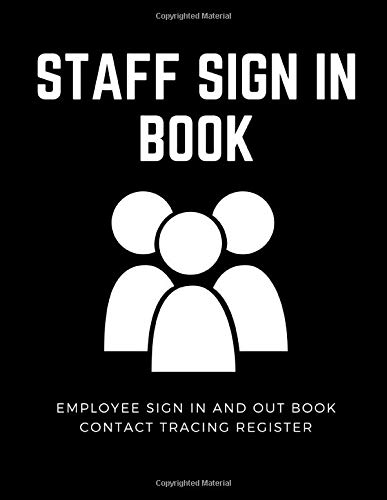 Staff Sign In Book: Employee Sign in and Out book, Staff Contact Tracing Register for businesses to comply with test and trace, health and safety, infection control.