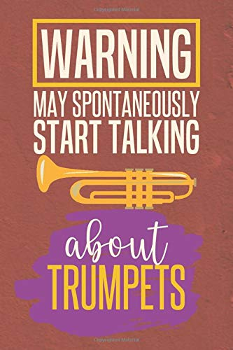Warning May Spontaneously Start Talking About Trumpets: Blank Lined Notebook Journal to Write In (Funny Trumpet Gifts for Men)