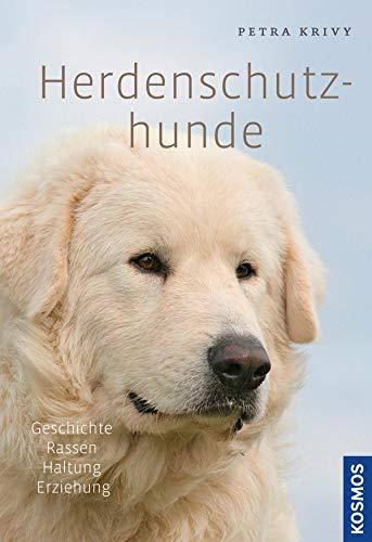 Herdenschutzhunde: Geschichte, Rassen, Haltung, Ausbildung