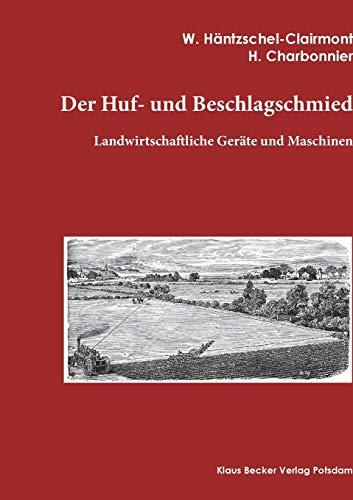 Der Huf- und Beschlagschmied: Die landwirtschaftlichen Geräte und Maschinen. Berlin 1912: Landwirtschaftliche Geräte