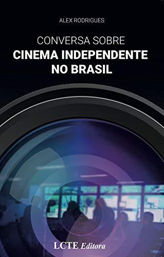 CONVERSA SOBRE CINEMA INDEPENDENTE NO BRASIL: Este livro é o que todos que atuam no cinema, ou pretendem ingressar na área, buscam.