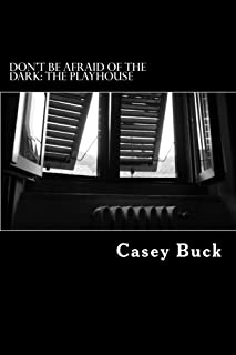 Dont Be Afraid of the Dark: The Playhouse: What's done in the dark will be exposed in the light: Volume 1