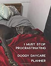 I Must Stop Procrastinating Doggy Daycare Planner: Undated 52 week Diary and Organiser for Professionals in Canine Care with 40 Pages for Client Details