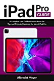 iPad Pro Guide : Learn Step-By-Step How To Use...