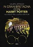 In Gran Bretagna con Harry Potter: In viaggio tra i luoghi dei film
