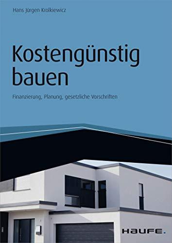 Kostengünstig bauen - inkl. Arbeitshilfen online: Finanzierung, Planung, gesetzliche Vorschriften (Haufe Fachbuch)