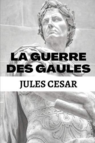 La Guerre des Gaules: Version Intégrale - Livres 1 à 8 | Edition Illustrée