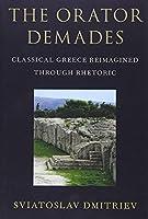 The Orator Demades: Classical Greece Reimagined Through Rhetoric