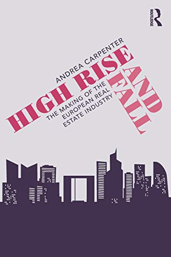 High Rise and Fall: The Making of the European Real Estate Industry