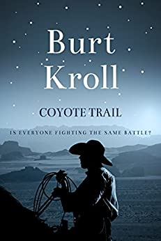 Coyote Trail: A suspenseful Western packed with guns and drama by [Burt Kroll]