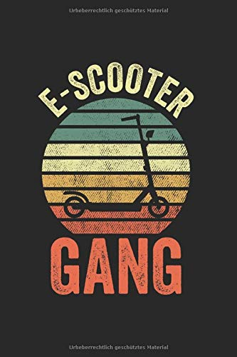 E-Scooter Gang   Notizheft/Schreibheft: E-Scooter Notizbuch Mit 120 Linierten Seiten (Linien) Inkl. Seitenangabe. Als Geschenk Eine Tolle Idee Für Scooter Fans