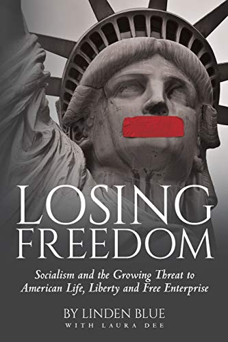 Compare Textbook Prices for Losing Freedom: Socialism and the Growing Threat to American Life, Liberty and Free Enterprise  ISBN 9781641116329 by Blue, Linden,Dee, Laura